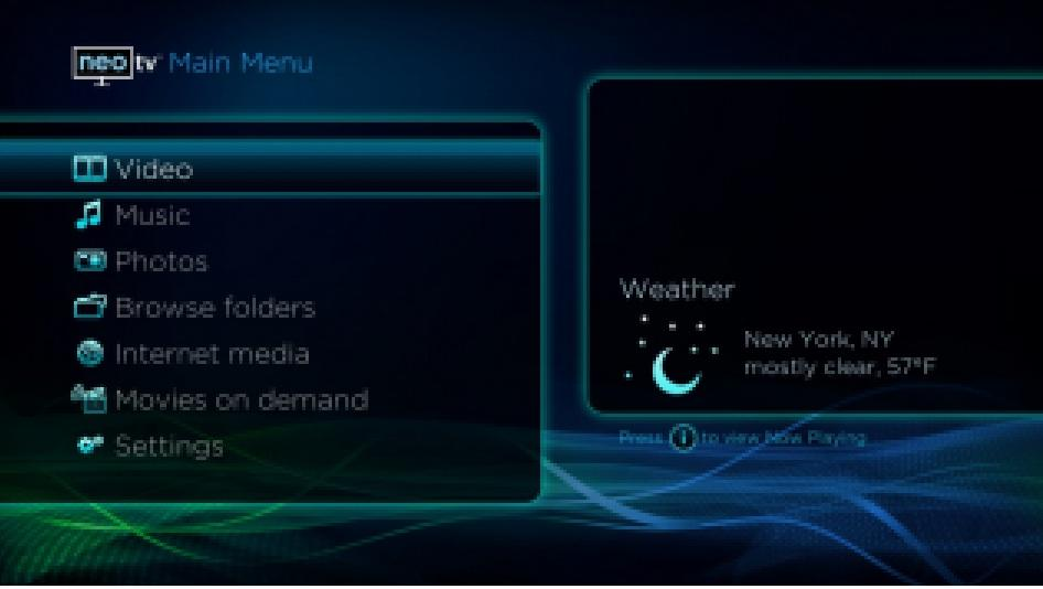 The NeoTV Main Menu is your starting point to access videos, music, photos, Internet media and movies on demand, or to browse your media folders.